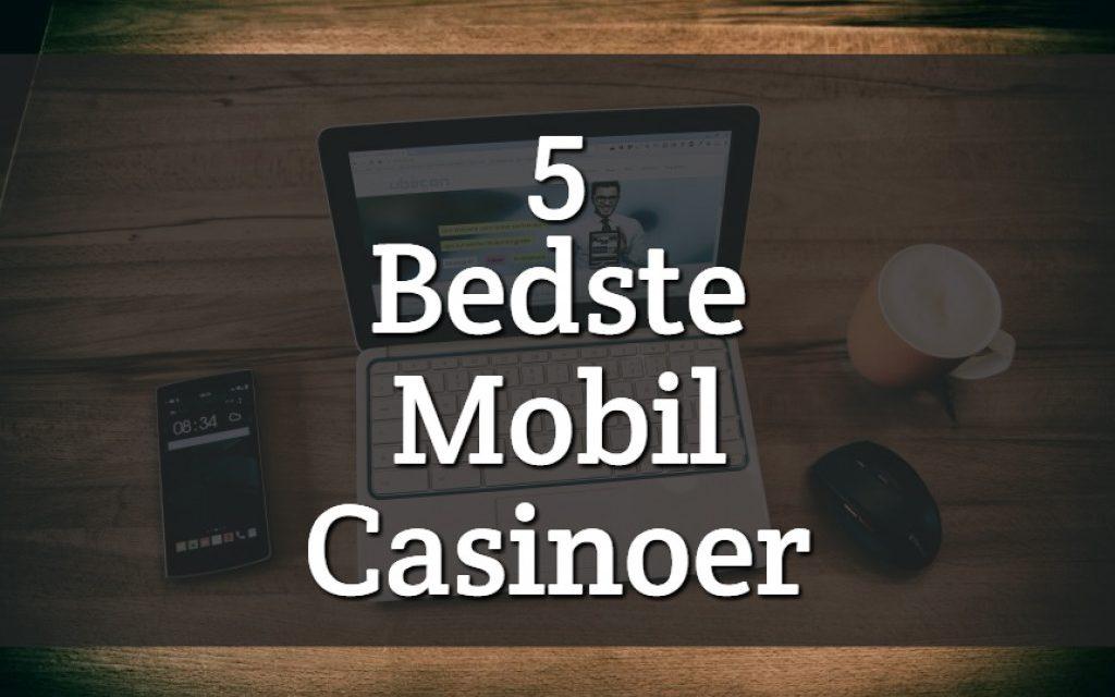 5 Bedste Mobil Casinoer med Dansk Licens