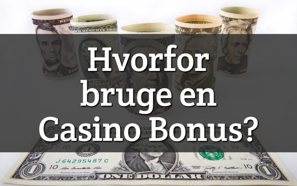 Hvorfor skal du bruge en Casino Bonus?